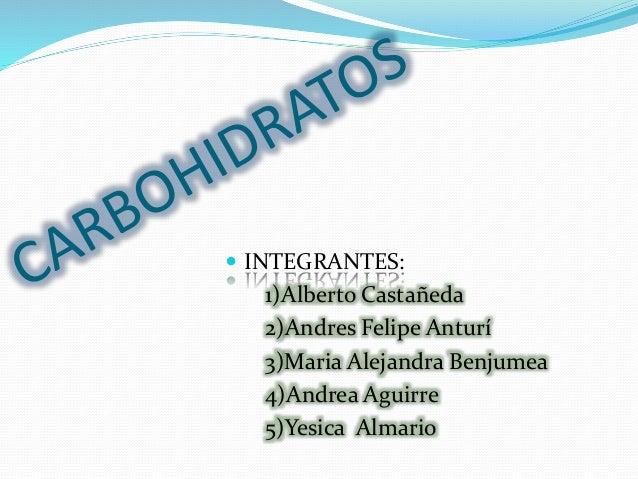  INTEGRANTES: 1)Alberto Castañeda 2)Andres Felipe Anturí 3)Maria Alejandra Benjumea 4)Andrea Aguirre 5)Yesica Almario
