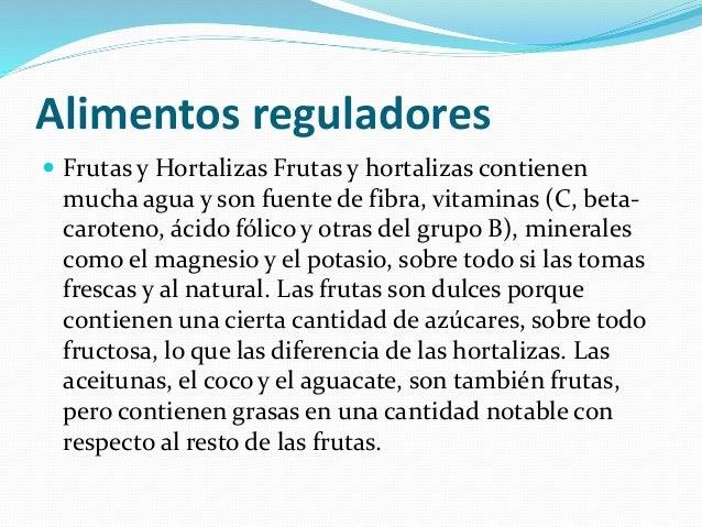 Alimentos reguladores  Frutas y Hortalizas Frutas y hortalizas contienen mucha agua y son fuente de fibra, vitaminas (C, ...