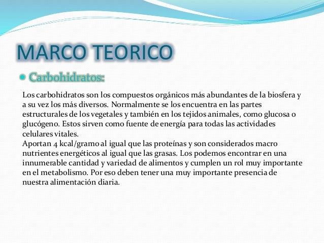 MARCO TEORICO  Carbohidratos: Los carbohidratos son los compuestos orgánicos más abundantes de la biosfera y a su vez los...