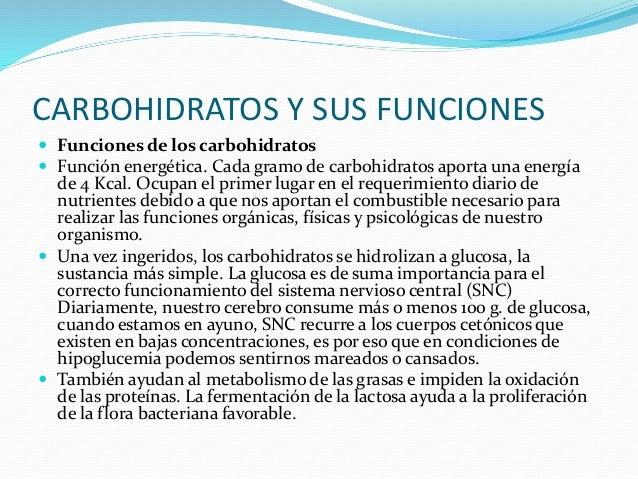 CARBOHIDRATOS Y SUS FUNCIONES  Funciones de los carbohidratos  Función energética. Cada gramo de carbohidratos aporta un...