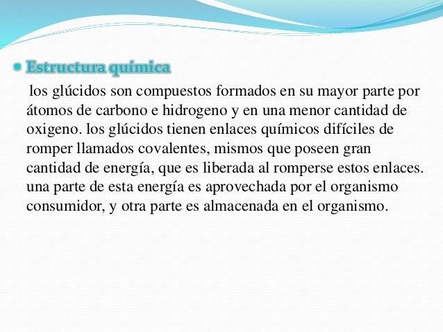  Estructura química los glúcidos son compuestos formados en su mayor parte por átomos de carbono e hidrogeno y en una men...