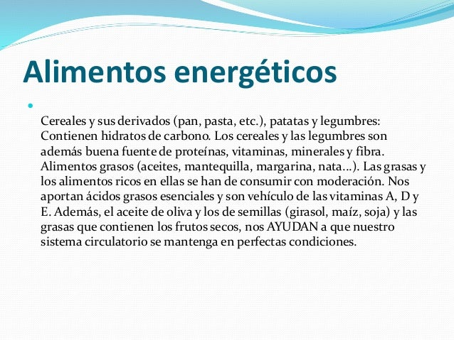 Alimentos energéticos  Cereales y sus derivados (pan, pasta, etc.), patatas y legumbres: Contienen hidratos de carbono. L...