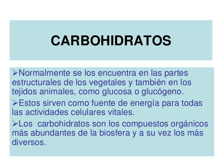 CARBOHIDRATOSNormalmente se los encuentra en las partesestructurales de los vegetales y también en lostejidos animales, c...