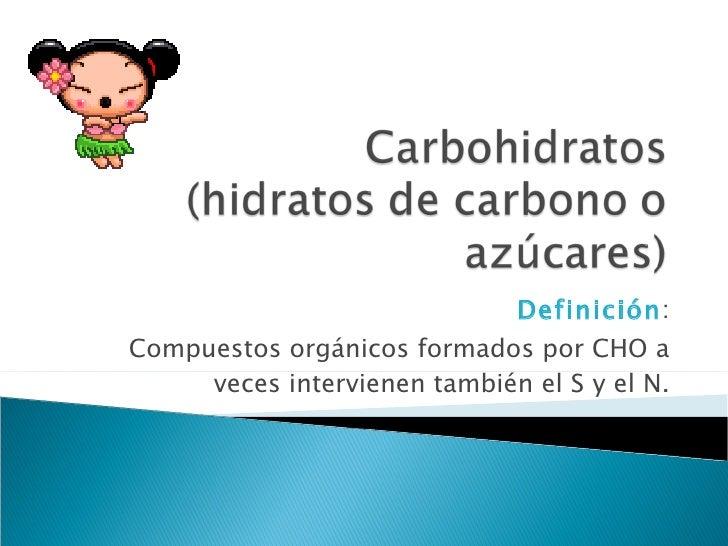 Definición : Compuestos orgánicos formados por CHO a veces intervienen también el S y el N.