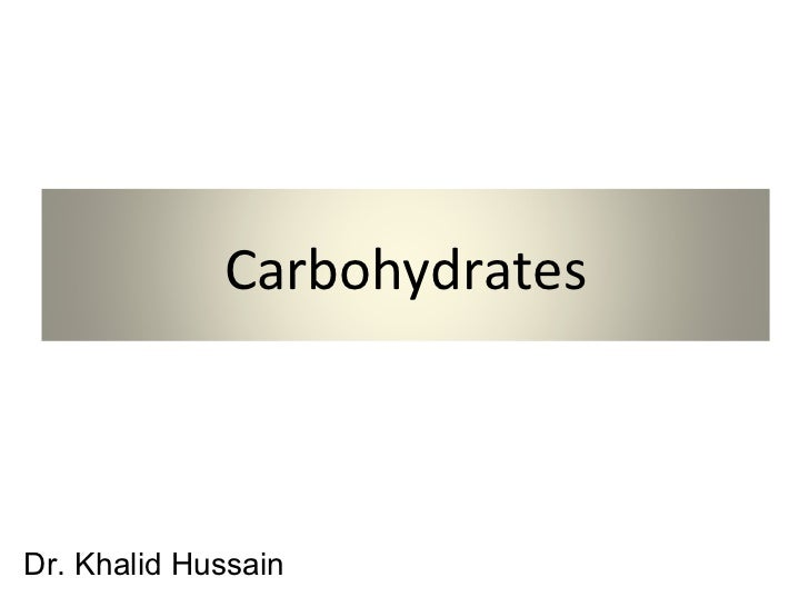 CarbohydratesDr. Khalid Hussain