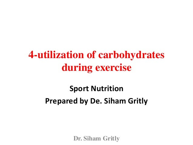 4-utilization of carbohydratesduring exerciseSport NutritionPrepared by De. Siham GritlyDr. Siham Gritly