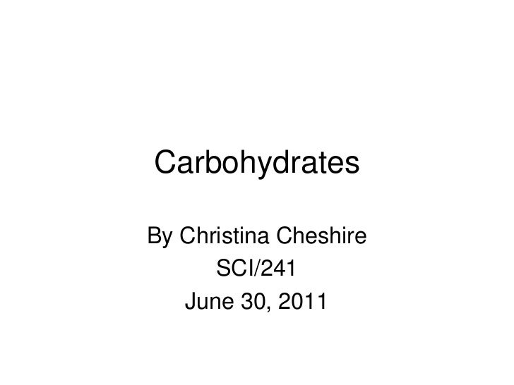 Carbohydrates<br />By Christina Cheshire<br />SCI/241<br />June 30, 2011<br />