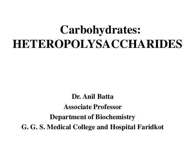 Carbohydrates: HETEROPOLYSACCHARIDES Dr. Anil Batta Associate Professor Department of Biochemistry G. G. S. Medical Colleg...