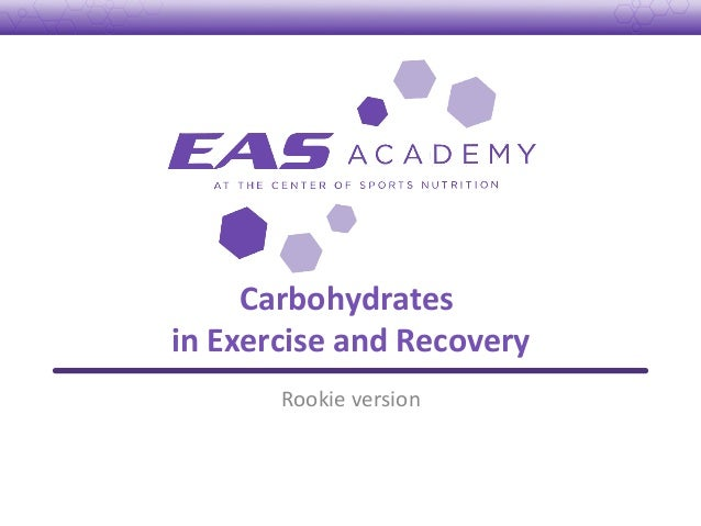 Carbohydrates	  	  in	  Exercise	  and	  Recovery	  Rookie	  version