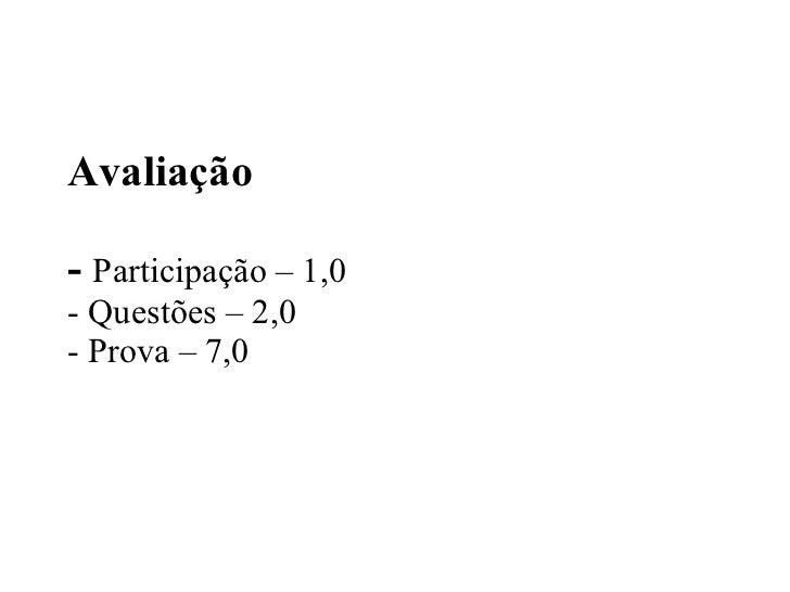 Avaliação -  Participação – 1,0 - Questões – 2,0 - Prova – 7,0