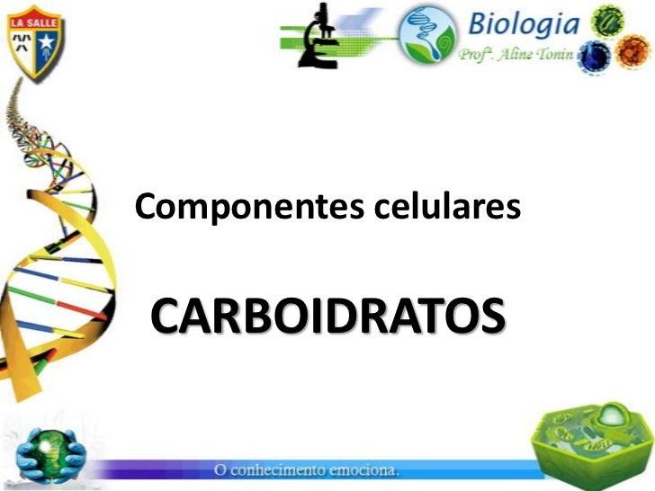 Componentes celularesCARBOIDRATOS