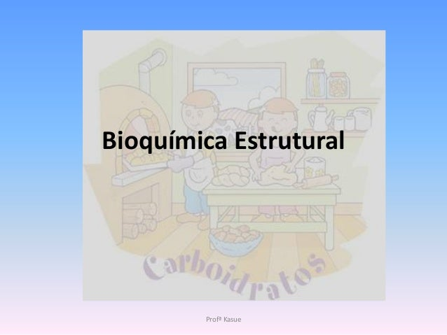 Bioquímica Estrutural        Profª Kasue