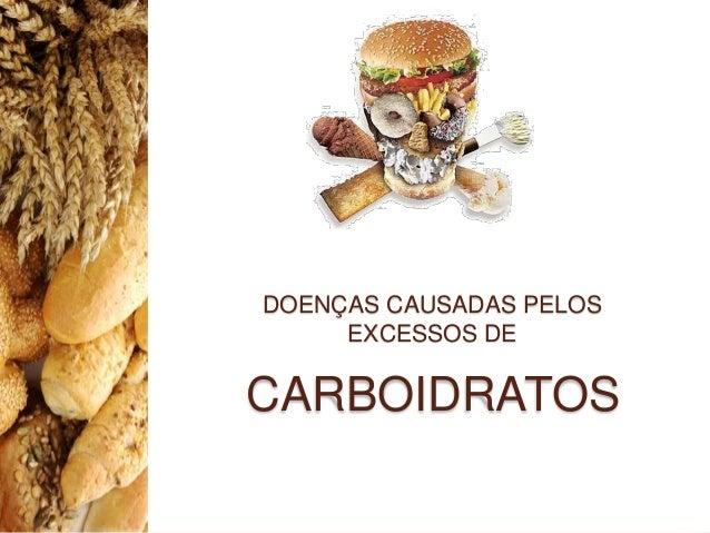 CARBOIDRATOS DOENÇAS CAUSADAS PELOS EXCESSOS DE