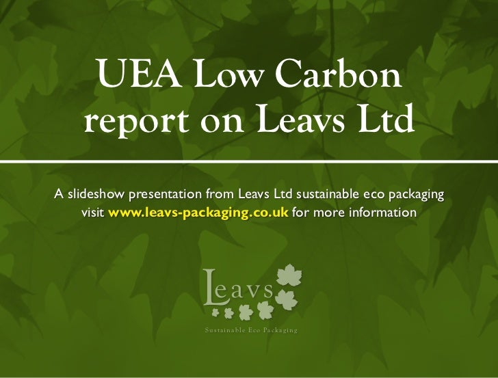 UEA Low Carbon    report on Leavs LtdA slideshow presentation from Leavs Ltd sustainable eco packaging     visit www.leavs...