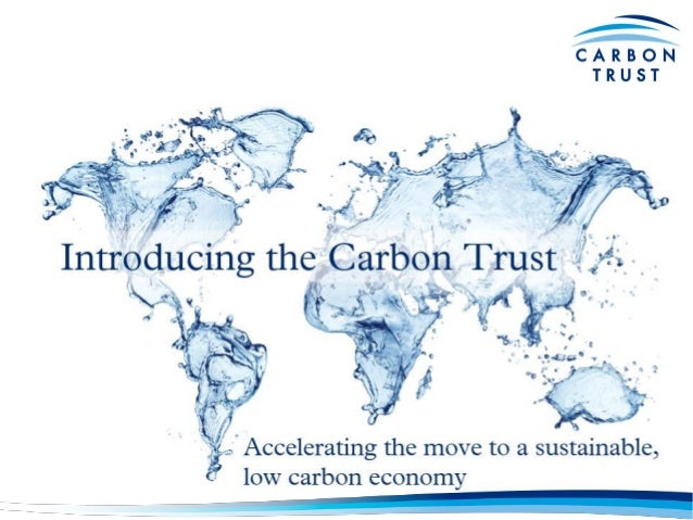 The Carbon Trust We are the independent, expert partner of organisations around the world, helping them build sustainabili...
