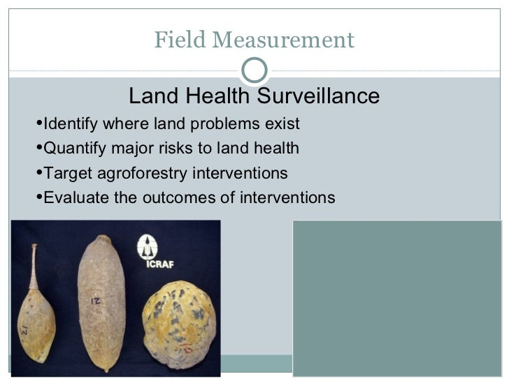 Field Measurement <ul><li>Land Health Surveillance </li></ul><ul><li>Identify where land problems exist </li></ul><ul><li>...