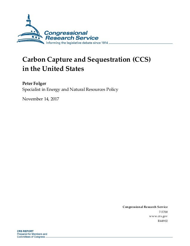 Carbon Capture and Sequestration (CCS) in the United States Peter Folger Specialist in Energy and Natural Resources Policy...