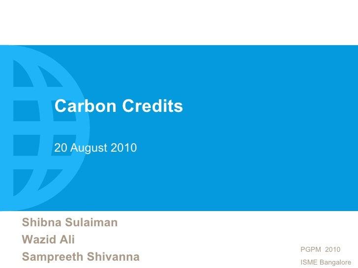 Carbon Credits 20 August 2010 Shibna Sulaiman Wazid Ali Sampreeth Shivanna