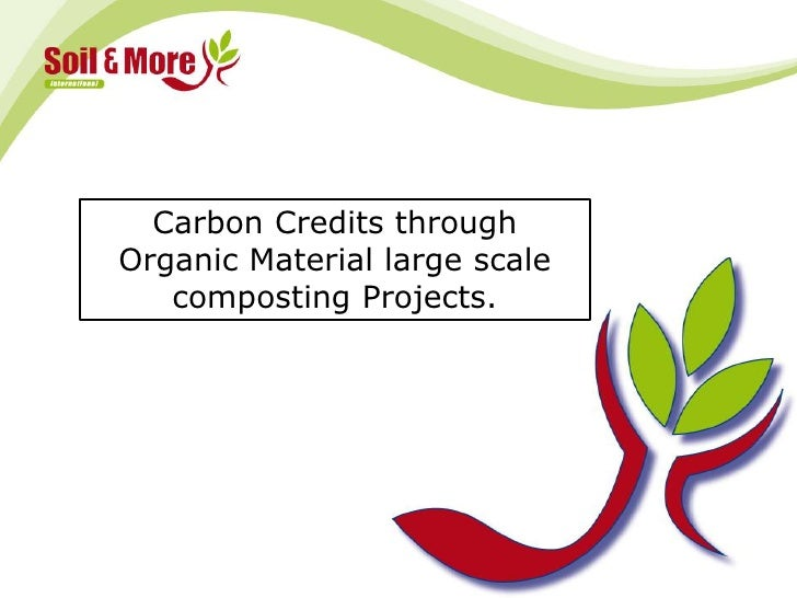 Carbon Credits through Organic Material large scale composting Projects.<br />