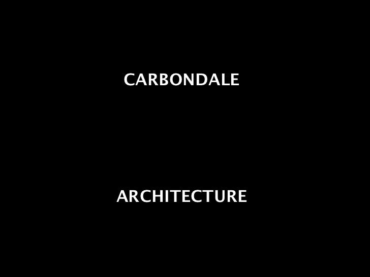 CARBONDALE     ARCHITECTURE                  1