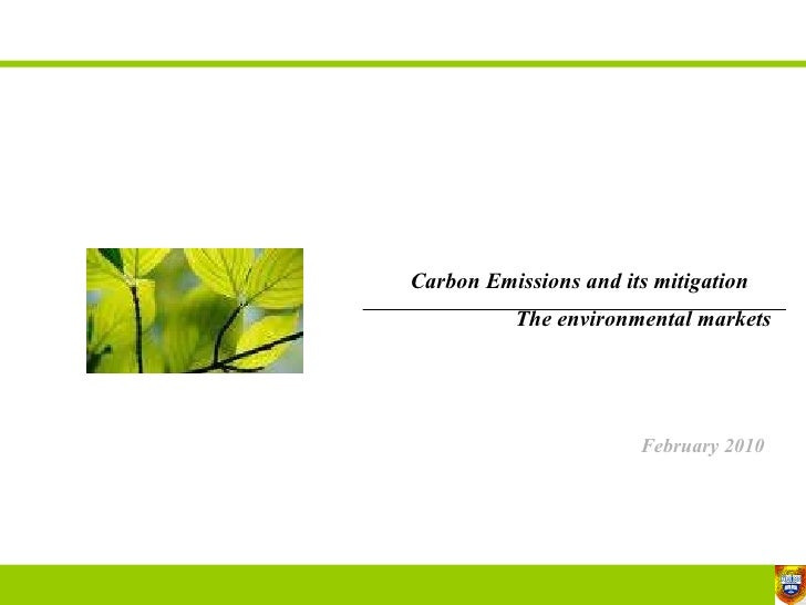 Carbon Emissions and its mitigation   The environmental markets February 2010 ijjkbkjknkl
