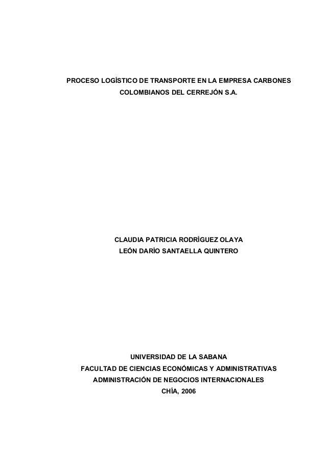 PROCESO LOGÍSTICO DE TRANSPORTE EN LA EMPRESA CARBONESCOLOMBIANOS DEL CERREJÓN S.A.CLAUDIA PATRICIA RODRÍGUEZ OLAYALEÓN DA...