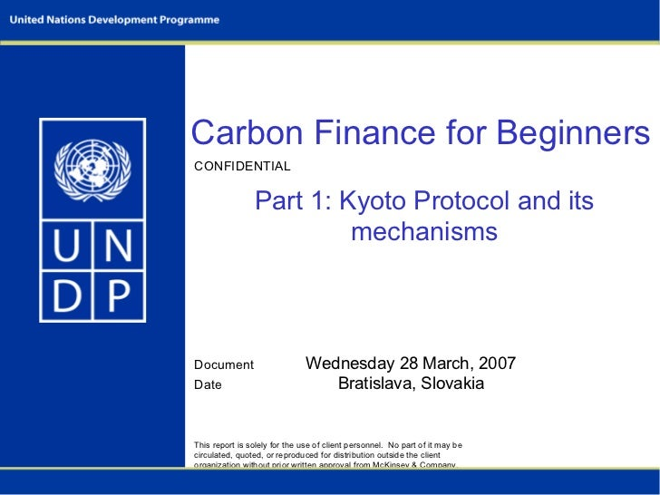 Carbon Finance for Beginners   Part 1: Kyoto Protocol and its mechanisms Wednesday 28 March, 2007 Bratislava, Slovakia