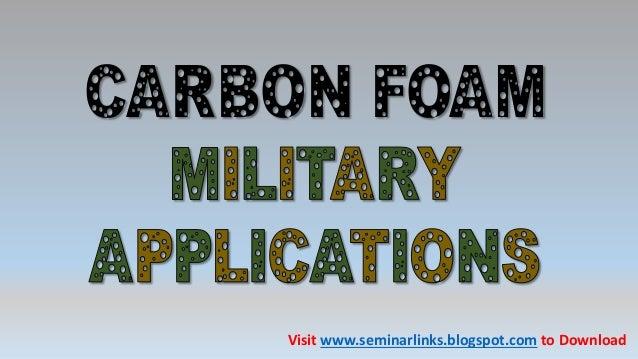 CARBON FOAM Visit www.seminarlinks.blogspot.com to Download