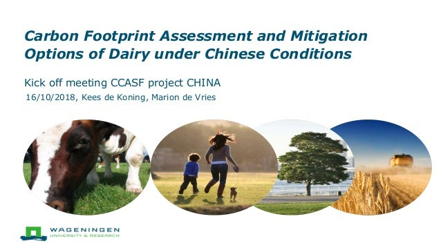 Carbon Footprint Assessment and Mitigation Options of Dairy under Chinese Conditions Kick off meeting CCASF project CHINA ...