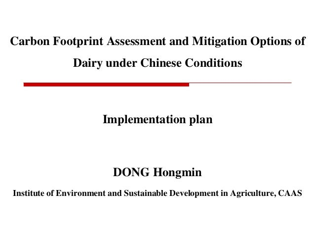 Carbon Footprint Assessment and Mitigation Options of Dairy under Chinese Conditions Implementation plan DONG Hongmin Inst...