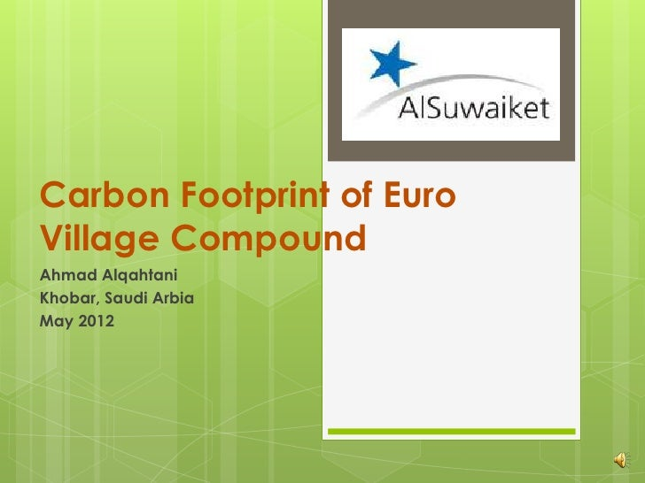 Carbon Footprint of EuroVillage CompoundAhmad AlqahtaniKhobar, Saudi ArbiaMay 2012