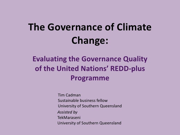 The Governance of Climate Change:<br />Evaluating the Governance Quality of the United Nations' REDD-plus Programme<br />T...