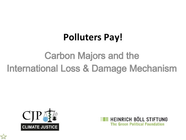 Polluters  Pay!   Carbon Majors and the International Loss & Damage Mechanism