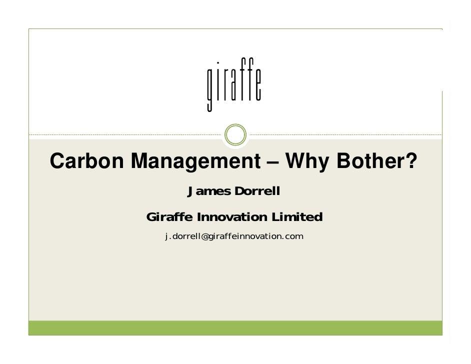 Carbon Management – Why Bother?                James Dorrell         Giraffe Innovation Limited           j.dorrell@giraff...