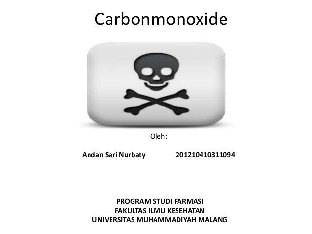 Carbonmonoxide Oleh: Andan Sari Nurbaty 201210410311094 PROGRAM STUDI FARMASI FAKULTAS ILMU KESEHATAN UNIVERSITAS MUHAMMAD...