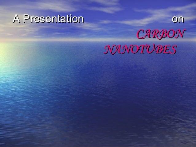 A Presentation  on  CARBON NANOTUBES