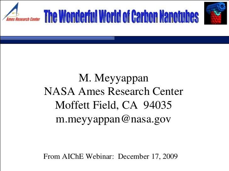 M. Meyyappan NASA Ames Research Center Moffett Field, CA  94035 [email_address] The Wonderful World of Carbon Nanotubes Fr...
