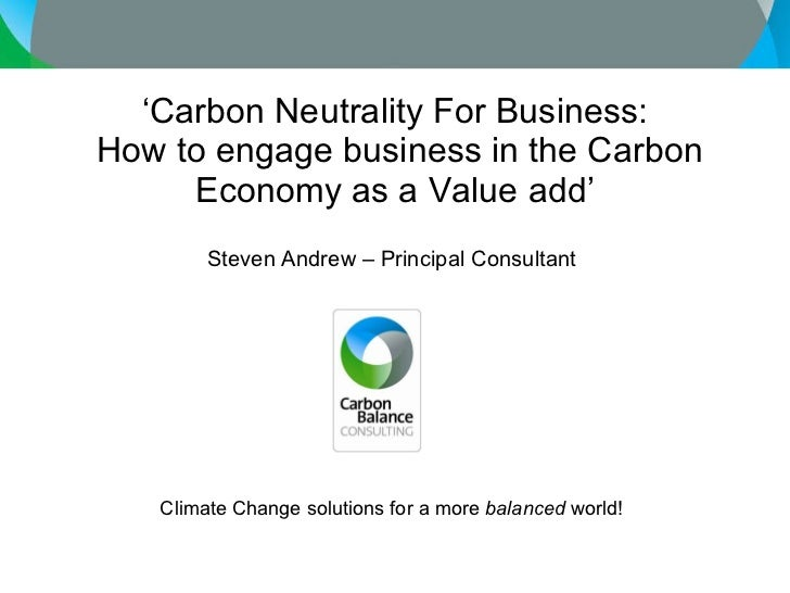 ' Carbon Neutrality For Business:  How to engage business in the Carbon Economy as a Value add' Steven Andrew – Principal ...