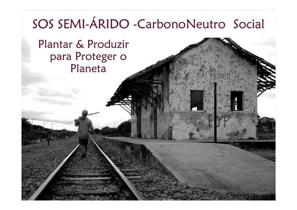SOS SEMI-ÁRIDO -CarbonoNeutro Social Plantar & Produzir   para Proteger o       Planeta
