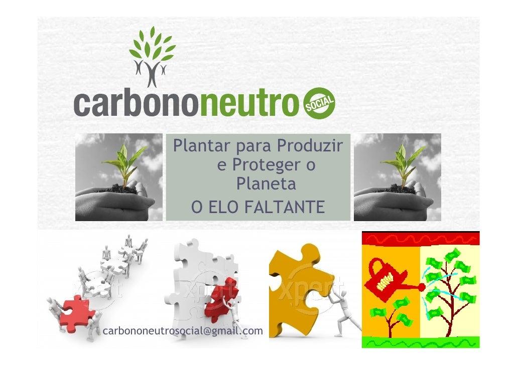 Plantar para Produzir                  e Proteger o                     Planeta               O ELO FALTANTE     carbonone...