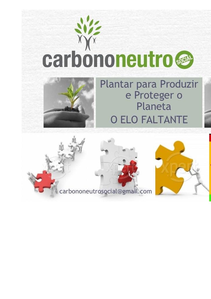 Plantar para Produzir                 e Proteger o                    Planeta              O ELO FALTANTEcarbononeutrosoci...