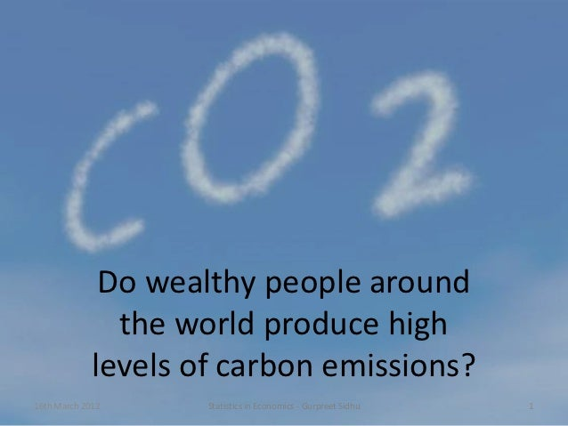 Do wealthy people around               the world produce high             levels of carbon emissions?16th March 2012      ...