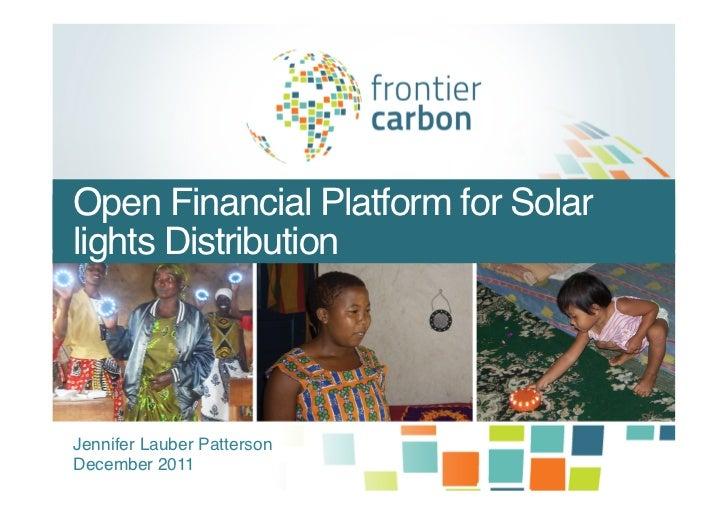 Open Financial Platform for Solarlights Distribution!Jennifer Lauber Patterson!December 2011!