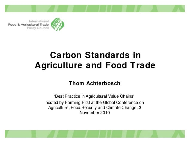 Carbon Standards in Agriculture and Food Trade Thom Achterbosch 'Best Practice in Agricultural Value Chains' hosted by Far...
