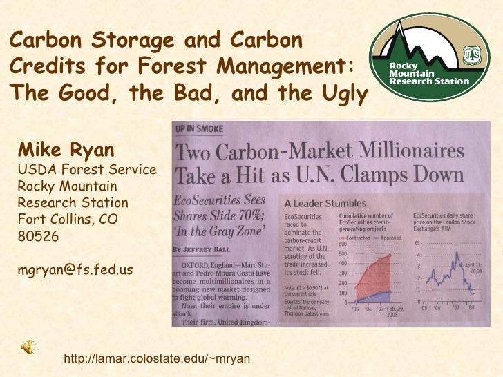 Carbon Storage and Carbon Credits for Forest Management:  The Good, the Bad, and the Ugly   Mike Ryan USDA Forest Service ...