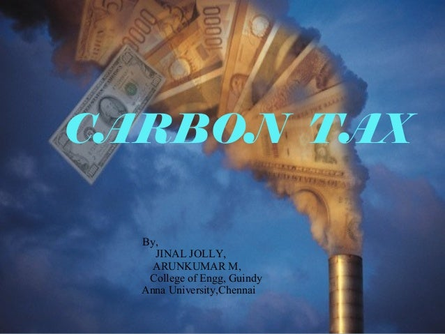 . By, JINAL JOLLY, ARUNKUMAR M, College of Engg, Guindy Anna University,Chennai CARBON TAX