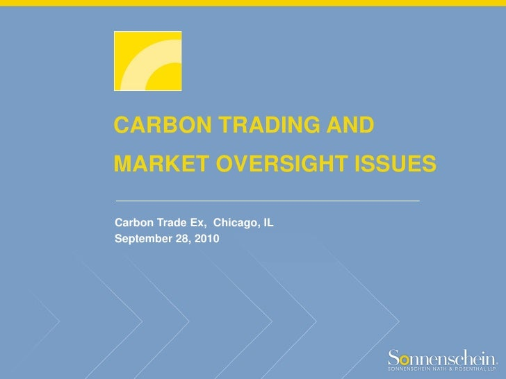 CARBON TRADING AND MARKET OVERSIGHT ISSUES  Carbon Trade Ex, Chicago, IL September 28, 2010