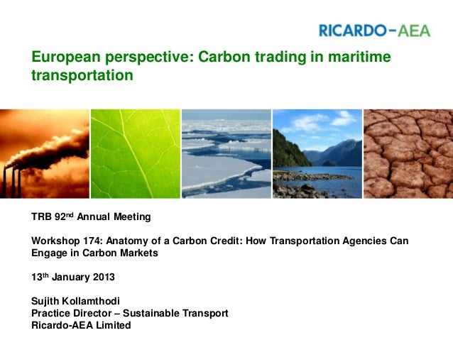 European perspective: Carbon trading in maritimetransportationTRB 92nd Annual MeetingWorkshop 174: Anatomy of a Carbon Cre...