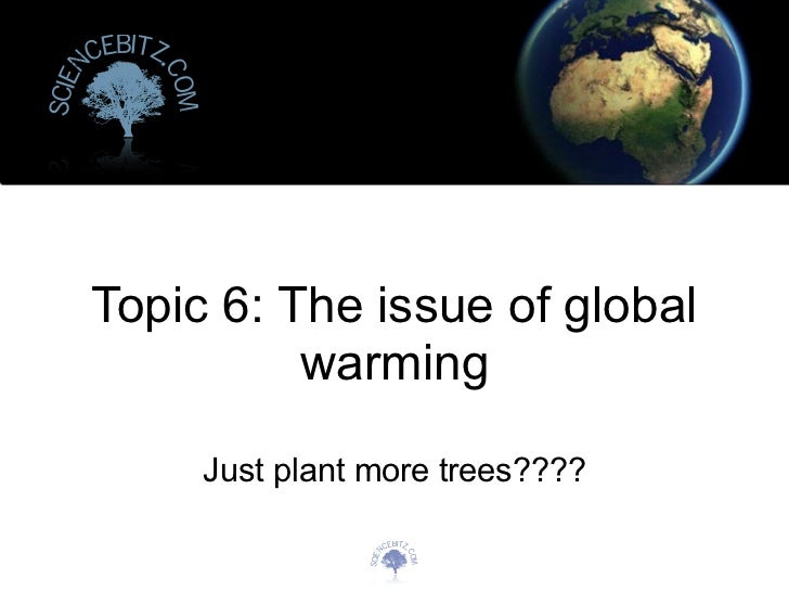 cebitz. n                 coScie                 m       Topic 6: The issue of global                 warming             ...