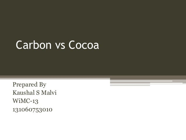 Carbon vs Cocoa  Prepared By Kaushal S Malvi WiMC-13 131060753010